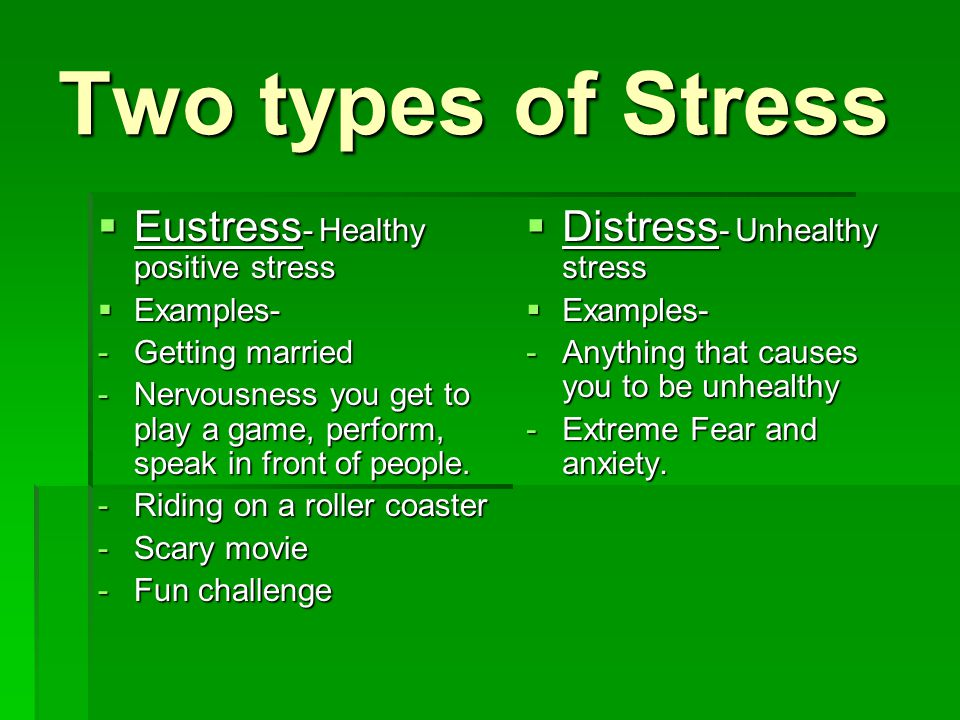 Two types of Stress Eustress- Healthy positive stress