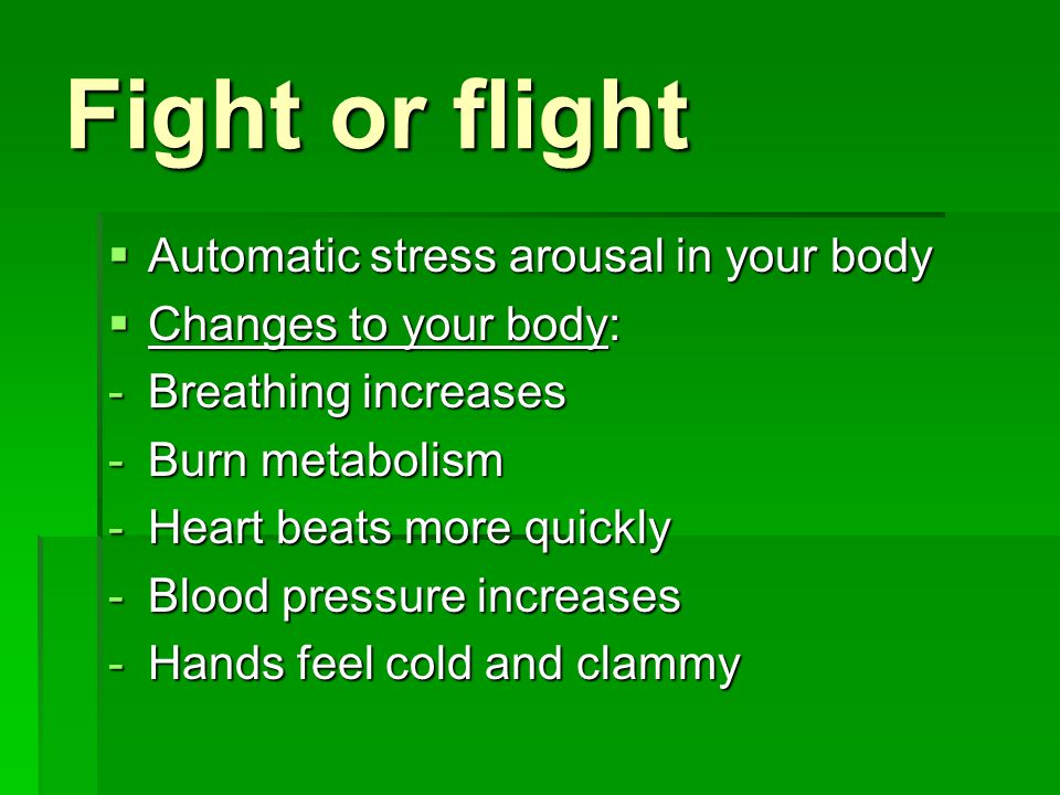 Fight or flight Automatic stress arousal in your body