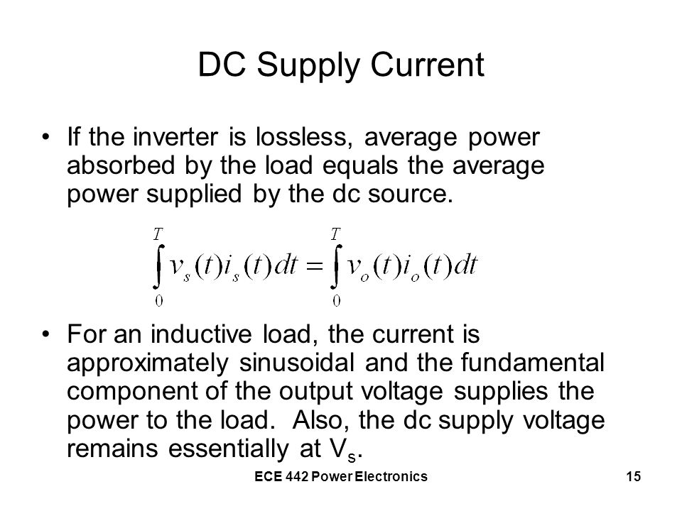 DC Supply Current If the inverter is lossless, average power absorbed by the load equals the average power supplied by the dc source.