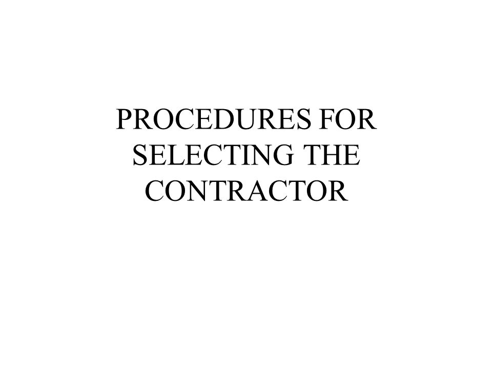 PROCEDURES FOR SELECTING THE CONTRACTOR