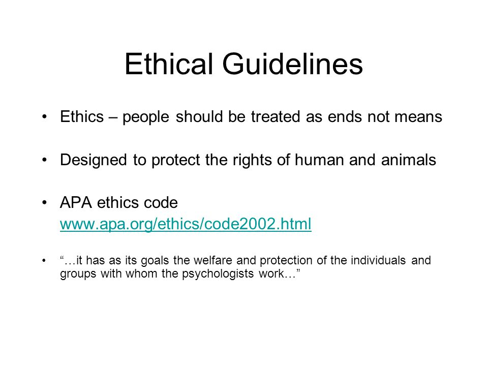 Ethical Guidelines Ethics – people should be treated as ends not means