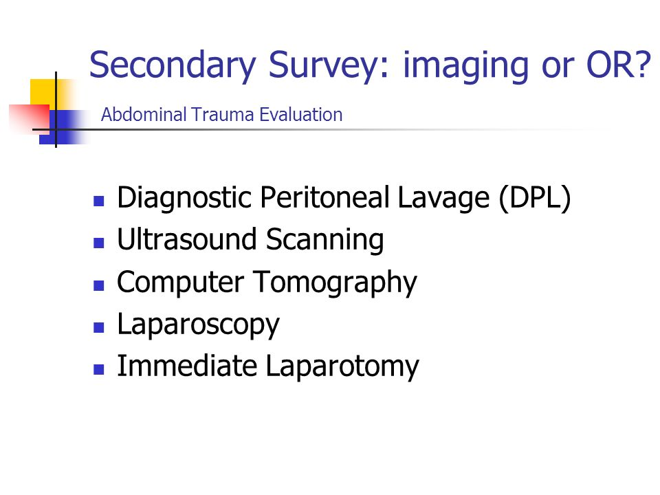Secondary Survey: imaging or OR Abdominal Trauma Evaluation