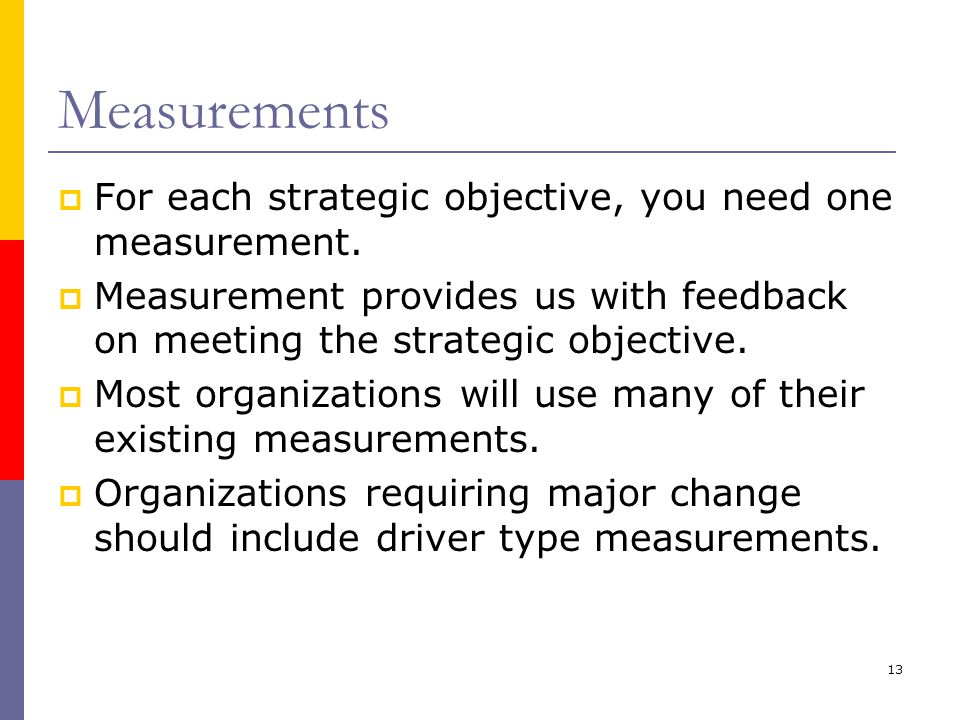 Measurements For each strategic objective, you need one measurement.