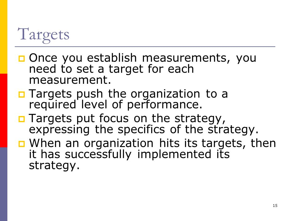 Targets Once you establish measurements, you need to set a target for each measurement.
