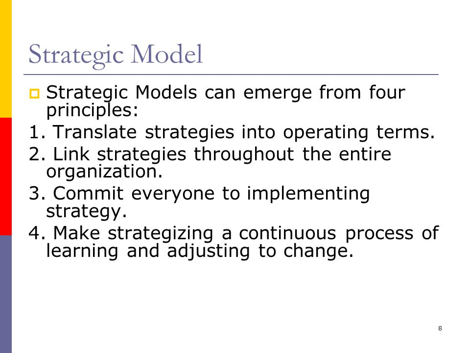 Strategic Model Strategic Models can emerge from four principles: