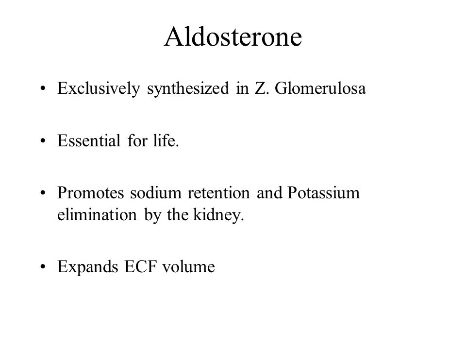 Aldosterone Exclusively synthesized in Z. Glomerulosa