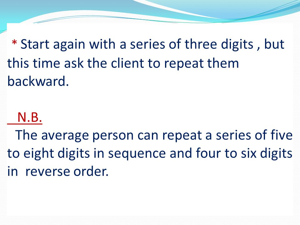 * Start again with a series of three digits , but this time ask the client to repeat them backward.