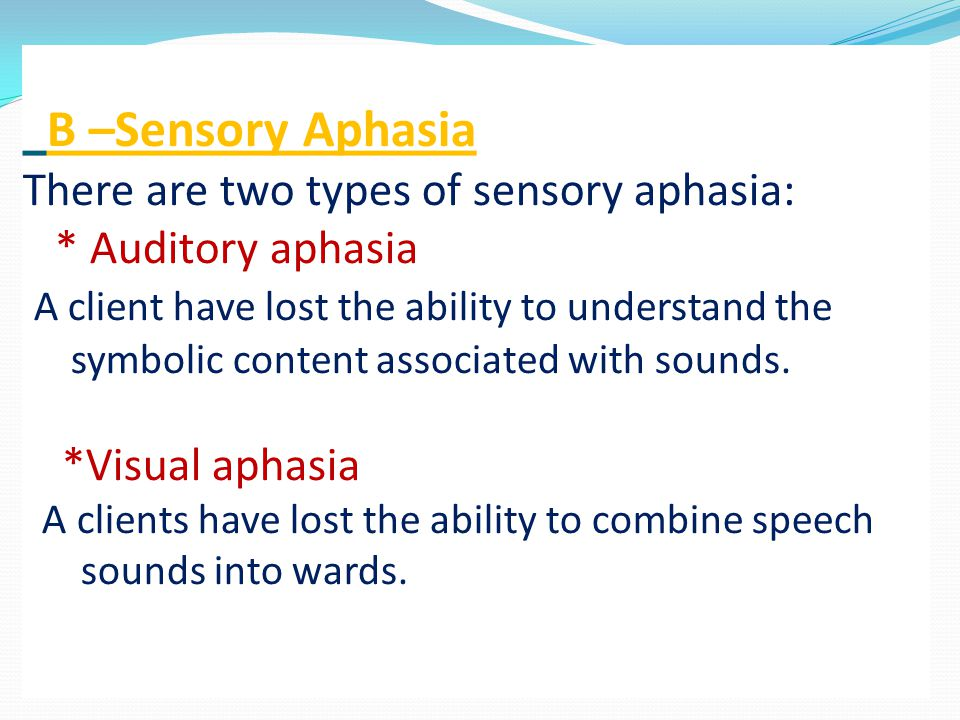 B –Sensory Aphasia There are two types of sensory aphasia:
