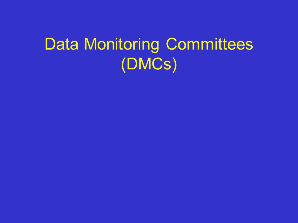 Data Monitoring Committees (DMCs)
