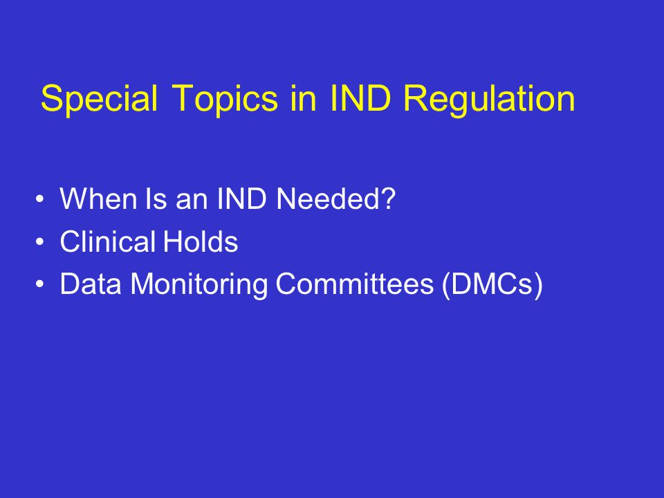 Special Topics in IND Regulation