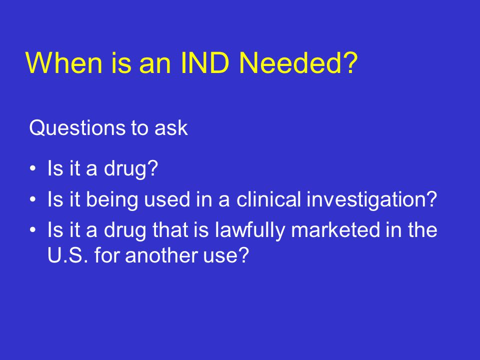 When is an IND Needed Questions to ask Is it a drug