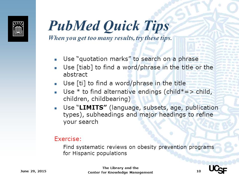 PubMed Quick Tips When you get too many results, try these tips.