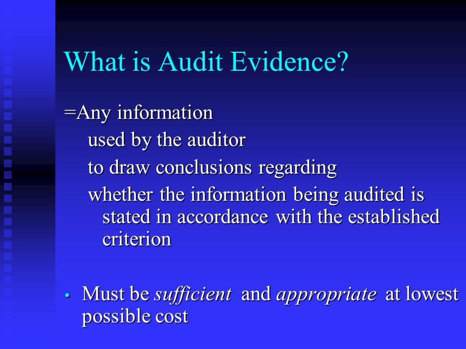 What is Audit Evidence =Any information used by the auditor