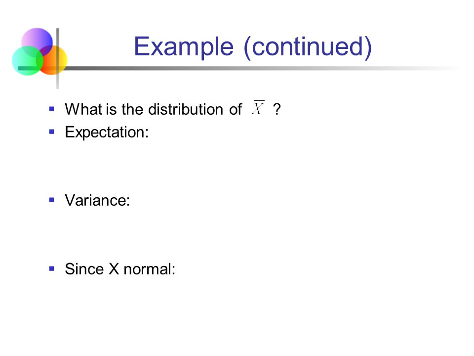 Example (continued) What is the distribution of Expectation: