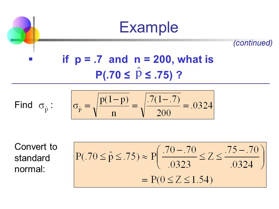 Example if p = .7 and n = 200, what is P(.70 ≤ ≤ .75) Find :