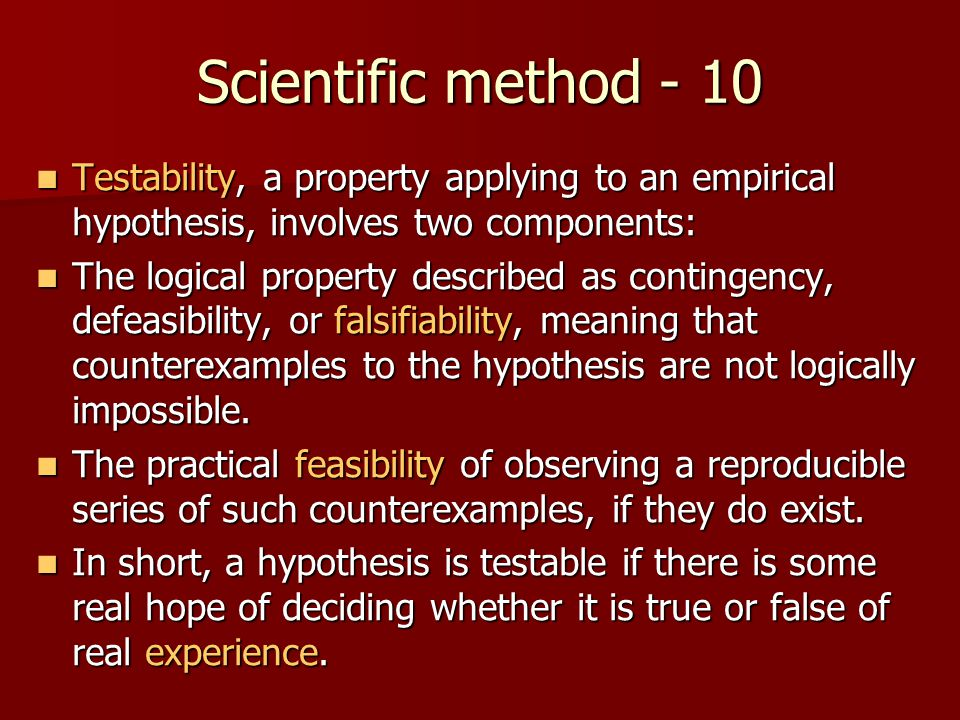 Scientific method - 10 Testability, a property applying to an empirical hypothesis, involves two components: