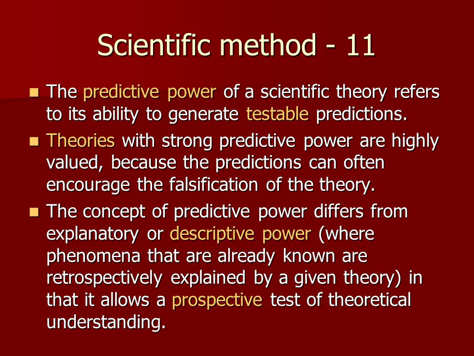 Scientific method - 11 The predictive power of a scientific theory refers to its ability to generate testable predictions.
