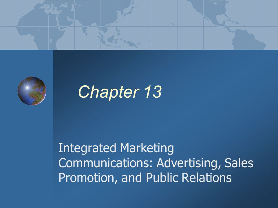 Chapter 13 Integrated Marketing Communications: Advertising, Sales Promotion, and Public Relations