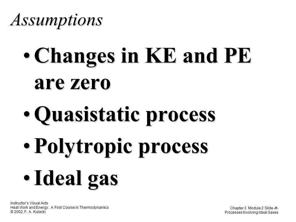 Changes in KE and PE are zero Quasistatic process Polytropic process