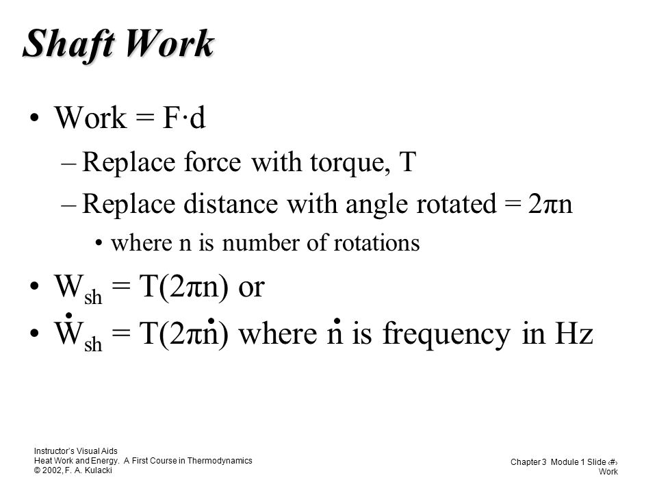 Shaft Work Work = F∙d Wsh = T(2πn) or