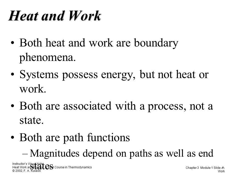 Heat and Work Both heat and work are boundary phenomena.