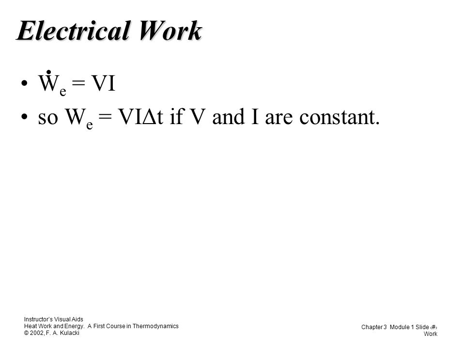 Electrical Work We = VI so We = VIΔt if V and I are constant.