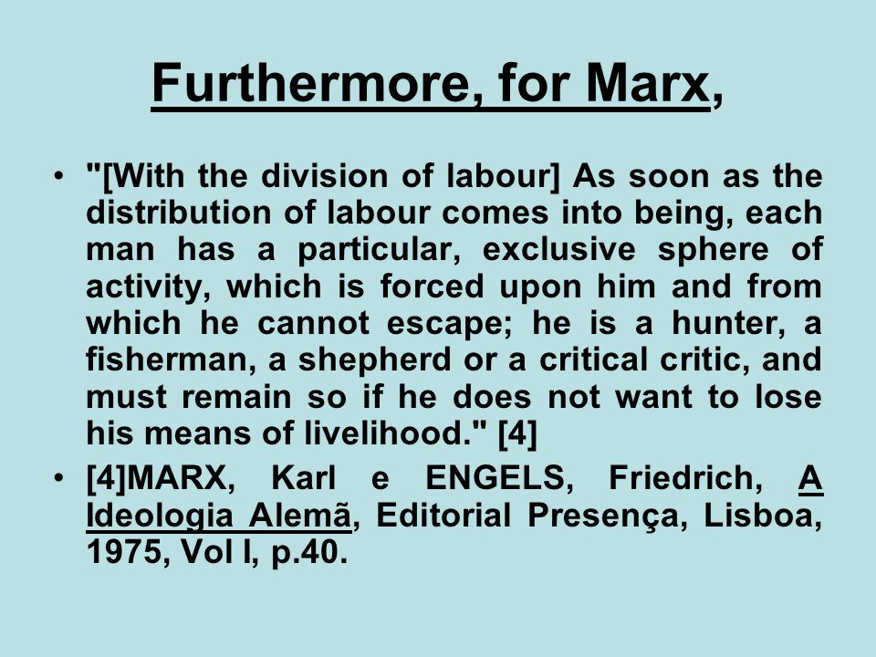 Furthermore, for Marx,