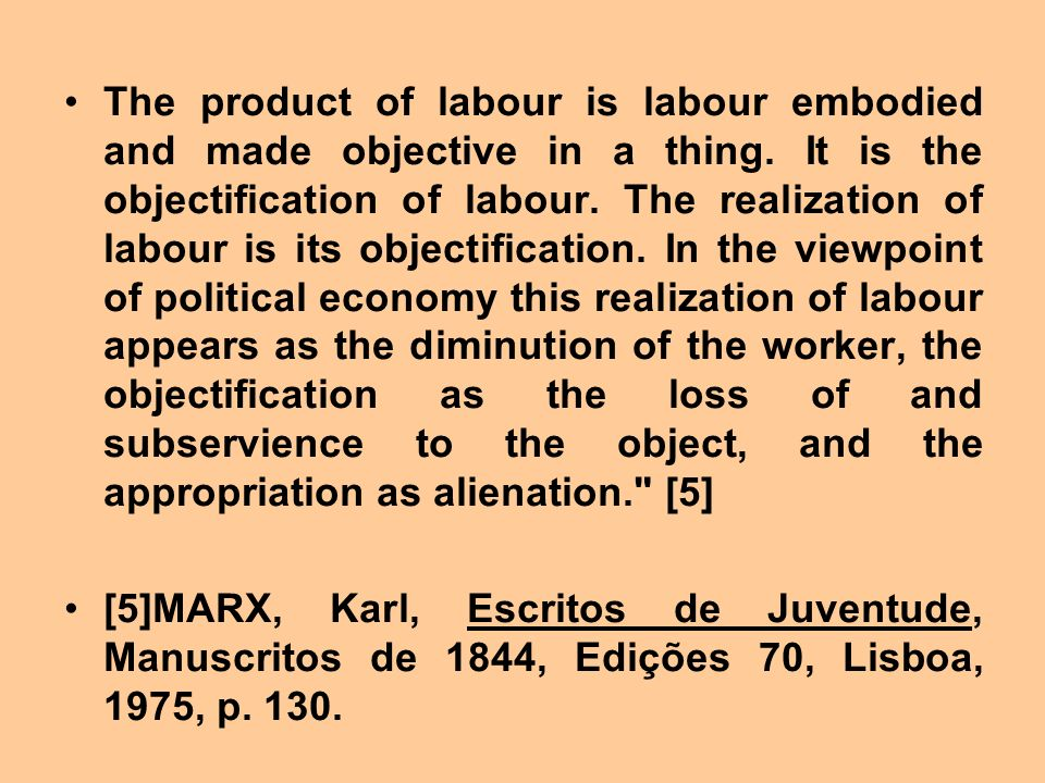The product of labour is labour embodied and made objective in a thing