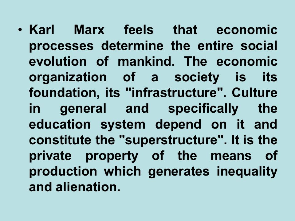 Karl Marx feels that economic processes determine the entire social evolution of mankind.