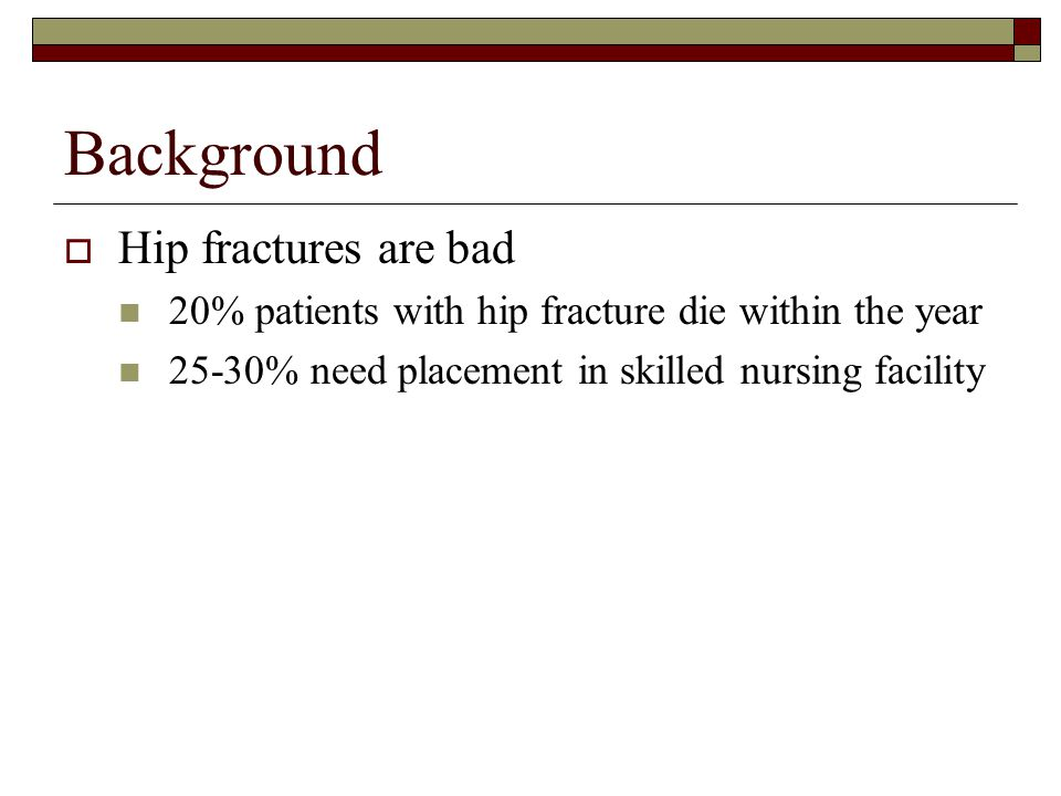 Background Hip fractures are bad
