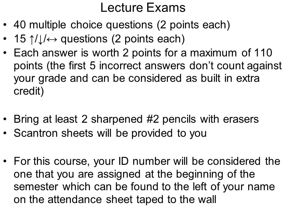 Lecture Exams 40 multiple choice questions (2 points each)
