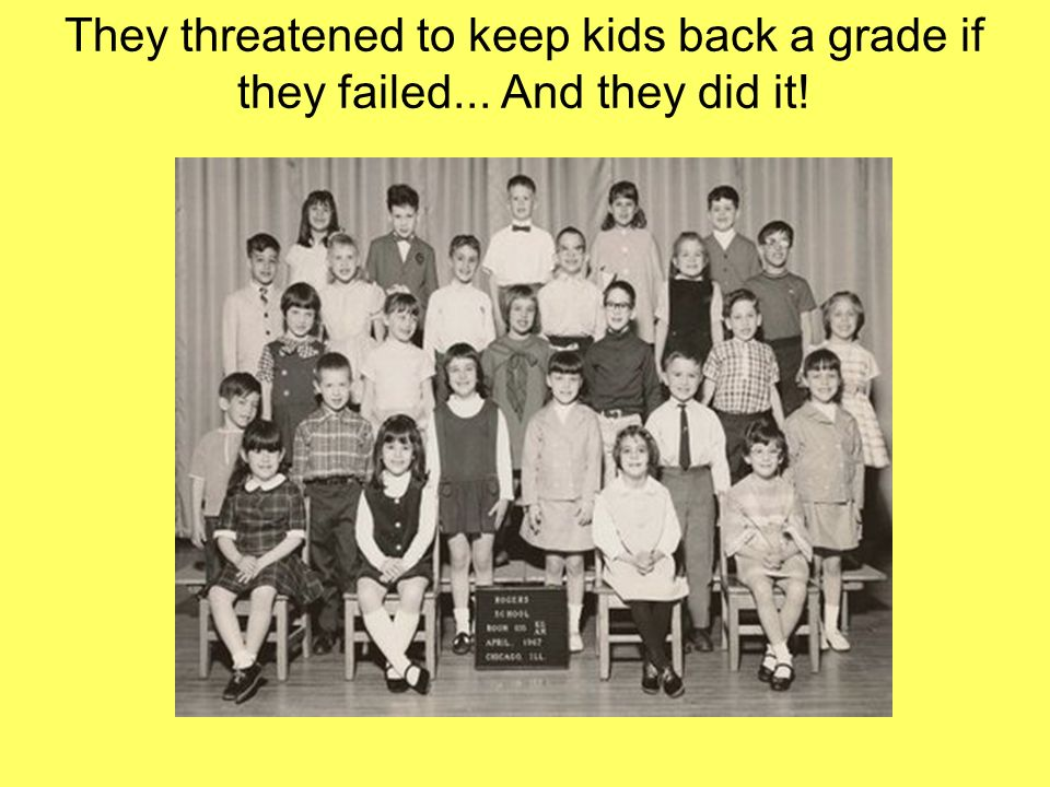 They threatened to keep kids back a grade if they failed