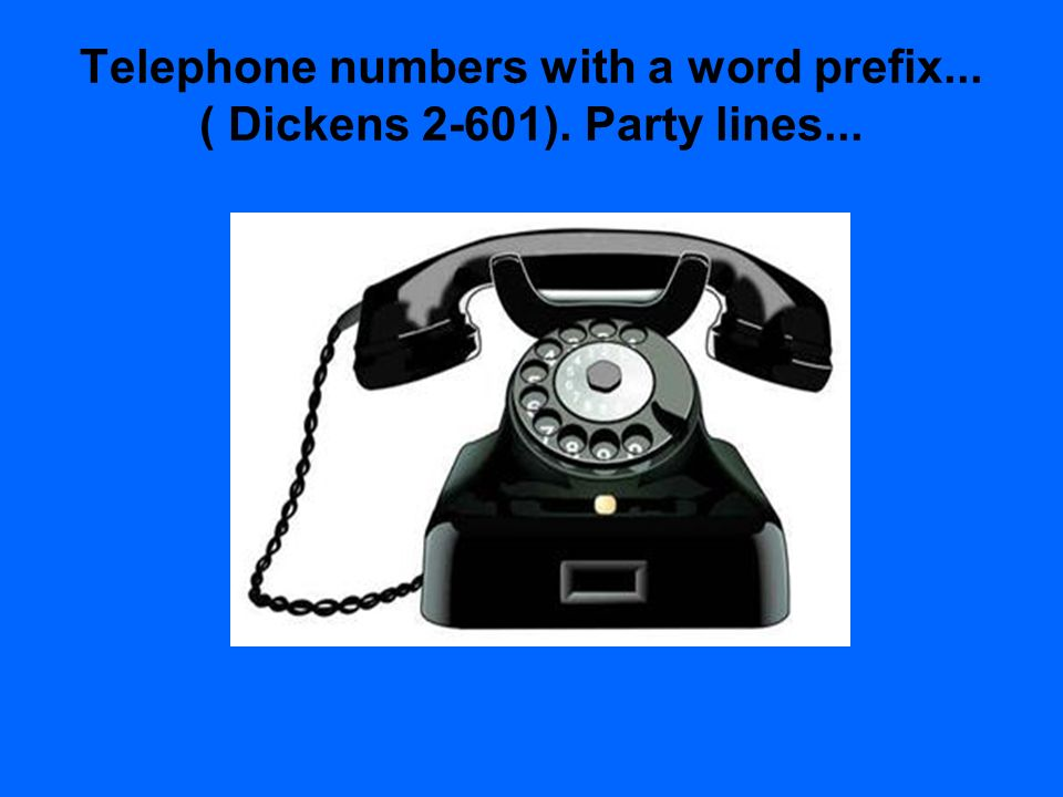 Telephone numbers with a word prefix... ( Dickens 2-601). Party lines...
