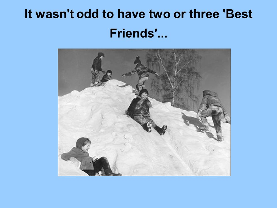 It wasn t odd to have two or three Best Friends ...