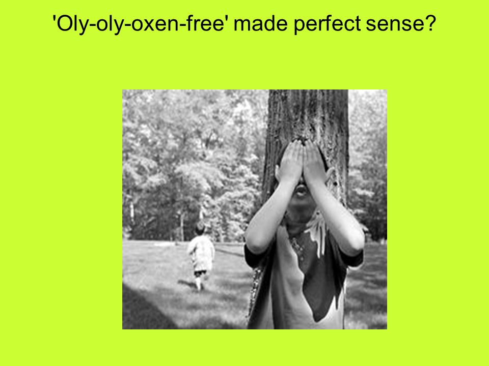 Oly-oly-oxen-free made perfect sense