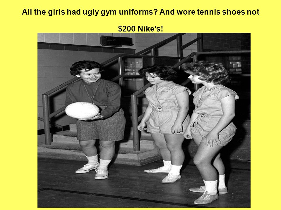 All the girls had ugly gym uniforms