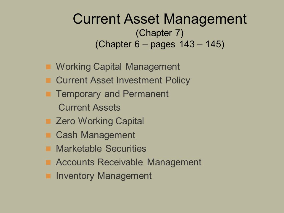 Current Asset Management (Chapter 7) (Chapter 6 – pages 143 – 145)