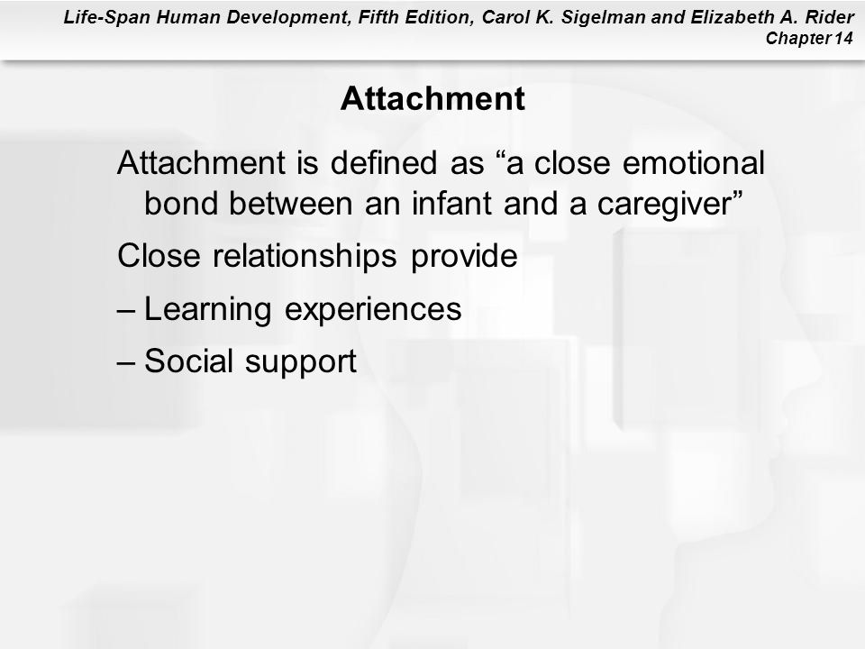 Attachment Attachment is defined as a close emotional bond between an infant and a caregiver Close relationships provide.