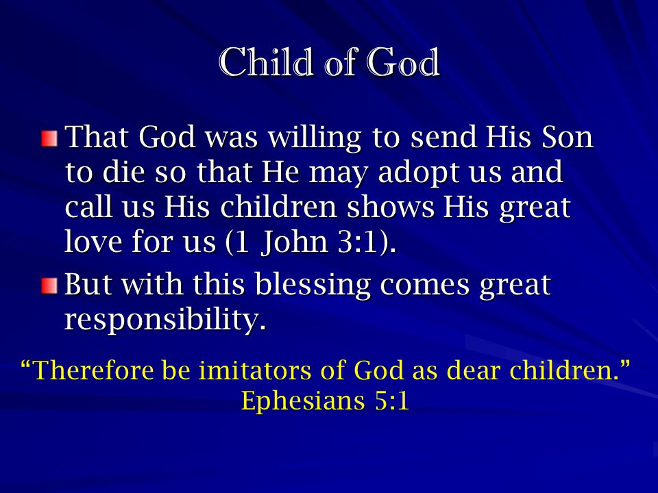 Therefore be imitators of God as dear children.
