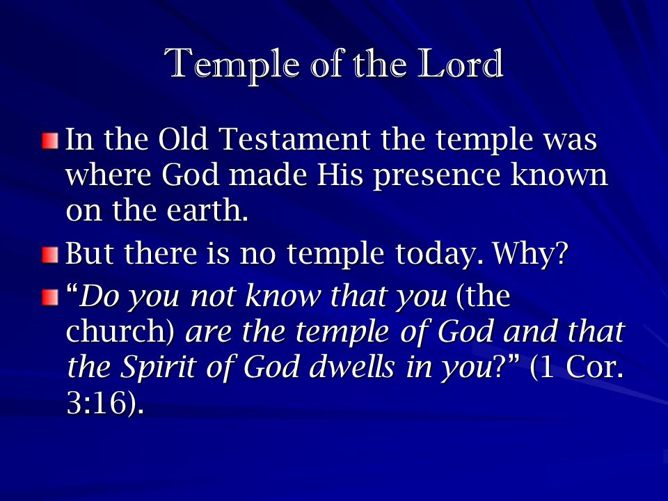 Temple of the Lord In the Old Testament the temple was where God made His presence known on the earth.