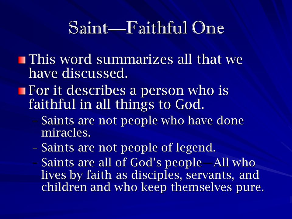 Saint—Faithful One This word summarizes all that we have discussed.