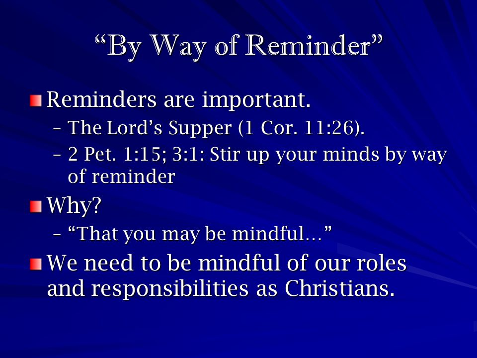 By Way of Reminder Reminders are important. Why