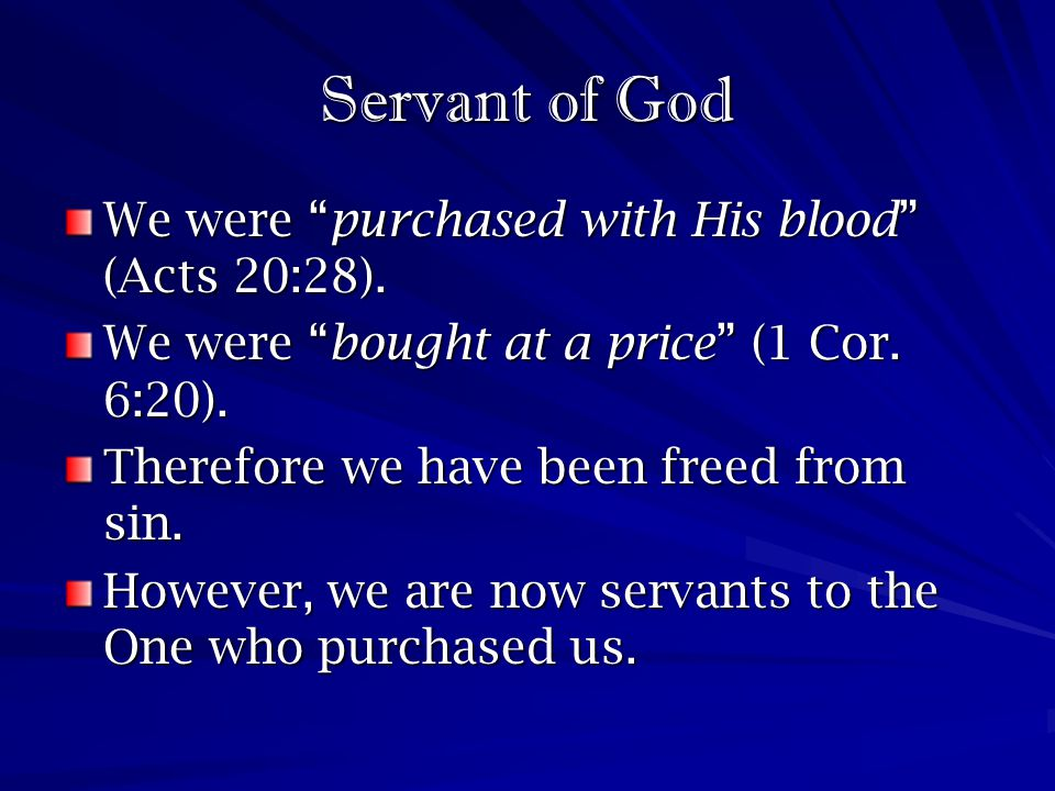 Servant of God We were purchased with His blood (Acts 20:28).