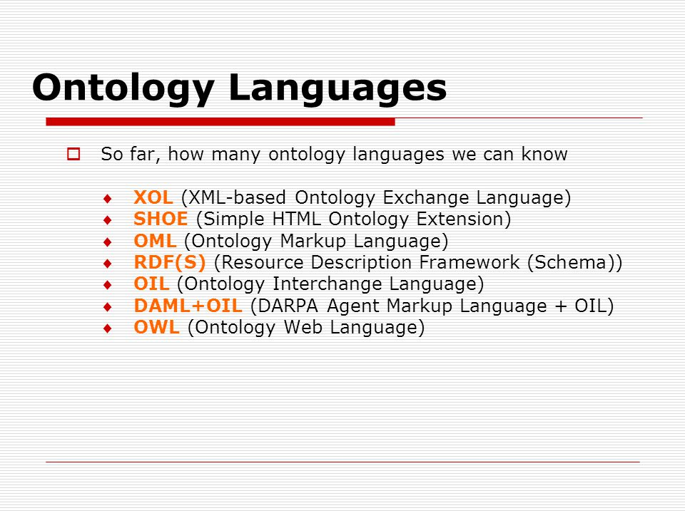 Ontology Languages So far, how many ontology languages we can know