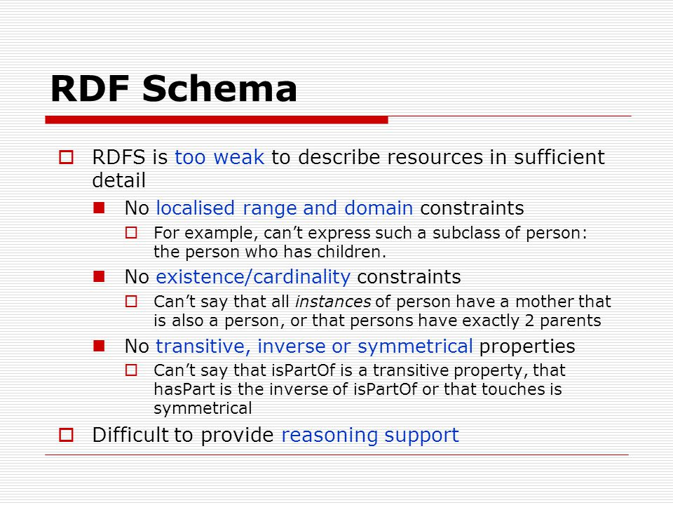 RDF Schema RDFS is too weak to describe resources in sufficient detail