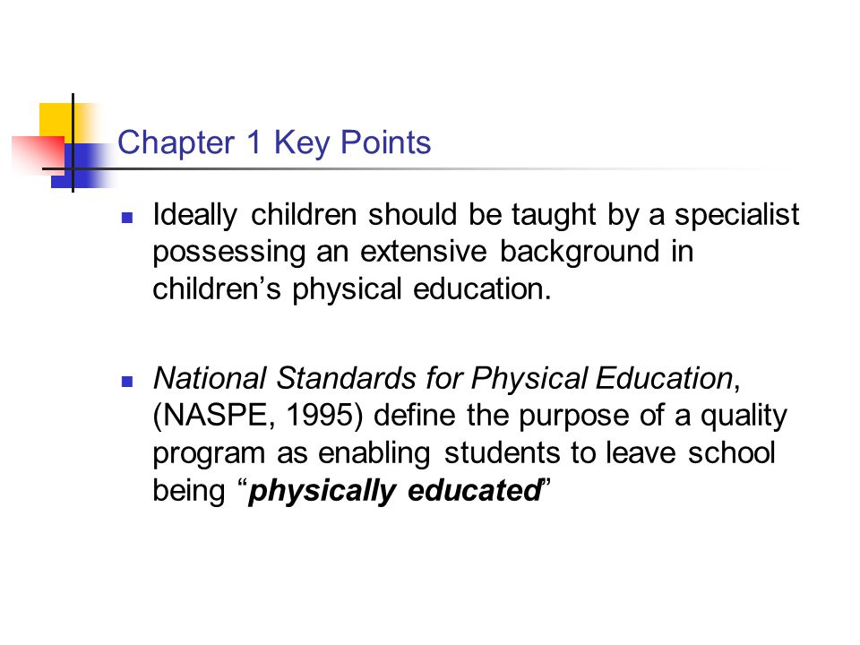 Chapter 1 Key Points Ideally children should be taught by a specialist possessing an extensive background in children's physical education.