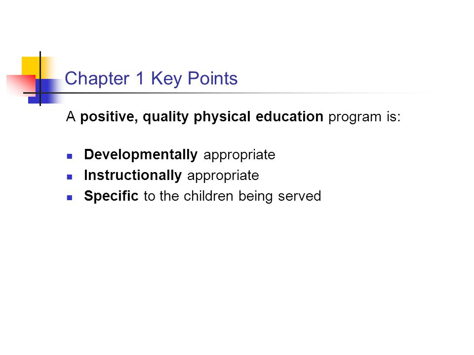 Chapter 1 Key Points A positive, quality physical education program is: Developmentally appropriate.