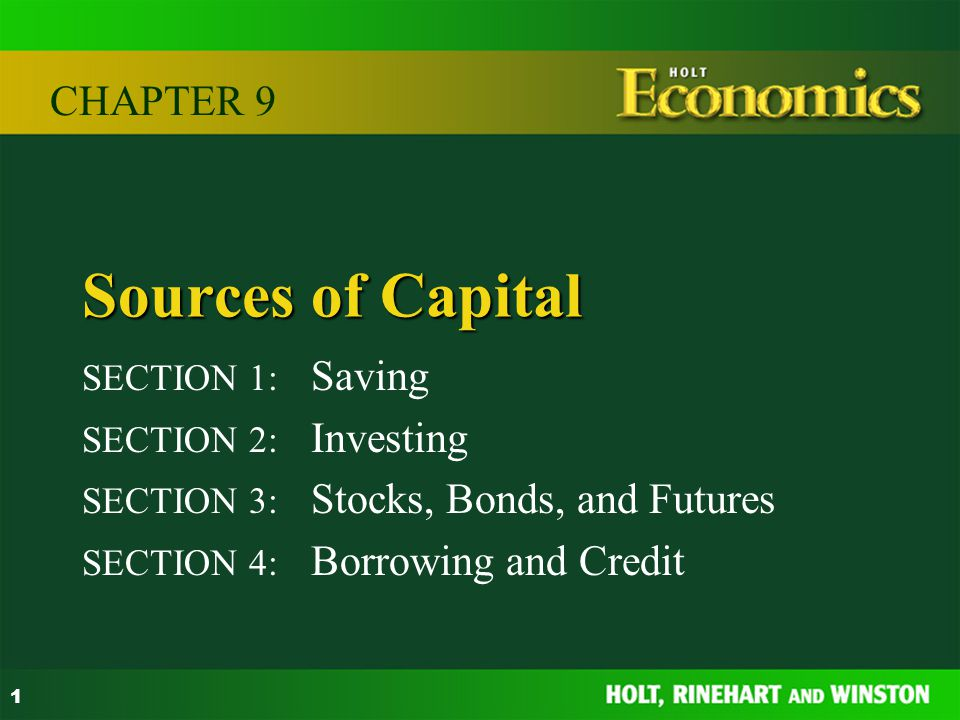 Sources of Capital CHAPTER 9 SECTION 1: Saving SECTION 2: Investing