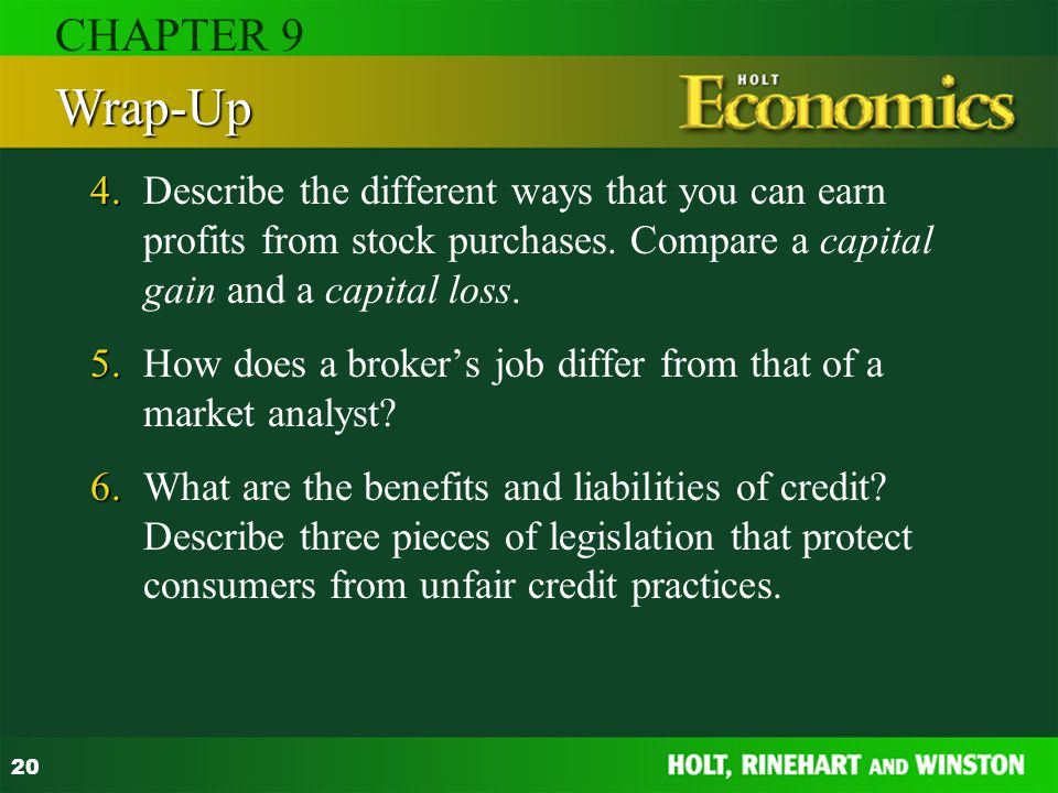 CHAPTER 9 Wrap-Up. 4. Describe the different ways that you can earn profits from stock purchases. Compare a capital gain and a capital loss.