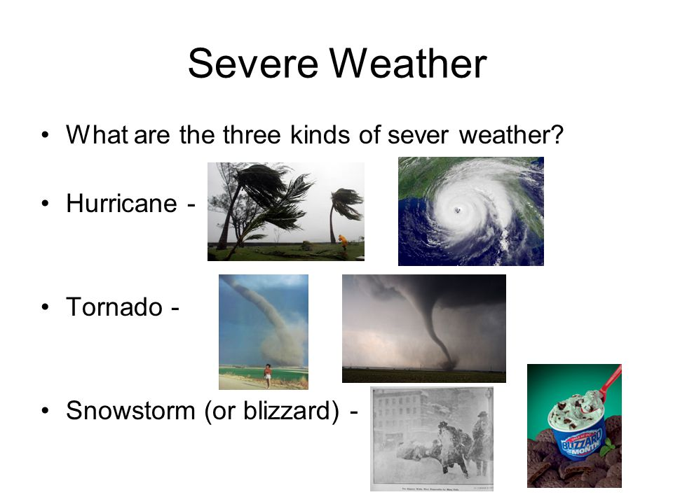Severe Weather What are the three kinds of sever weather Hurricane -